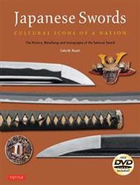 Japanese Swords: Cultural Icons of a Nation: The History, Metallurgy and Iconography of the Samurai Sword [With DVD]