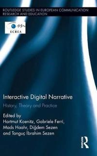 Interactive Digital Narrative: History, Theory and Practice