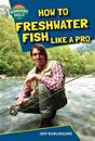 How to Freshwater Fish Like a Pro