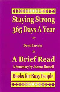 Staying Strong 365 Days a Year by Demi Lovato in a Brief Read: A Summary