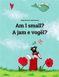 Am I Small? a Jam E Vogel?: Children's Picture Book English-Albanian (Bilingual Edition)