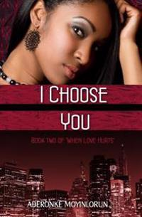 I Choose You (When Love Hurts #2)