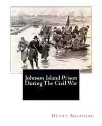 Johnson Island Prison During the Civil War