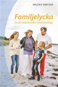 Familjelycka : med coachande föräldraskap