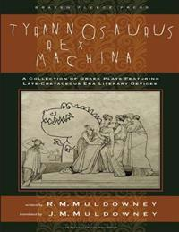 Tyrannosaurus Rex Machina: A Collection of Greek Plays Featuring Late-Cretaceous Era Literary Devices
