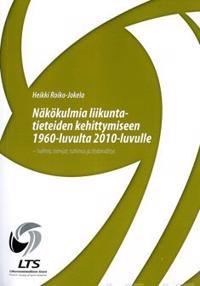 Näkökulmia liikuntatieteiden kehittymiseen 1960-luvulta 2010-luvulle