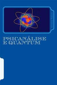 Psicanalise E Quantum: A Ligacao Entre a Psicanalise E a Fisica Quantica