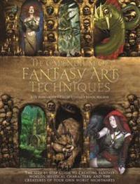The Compendium of Fantasy Art Techniques: The Step-By-Step Guide to Creating Fantasy Worlds, Mystical Characters, and the Creatures of Your Own Worst