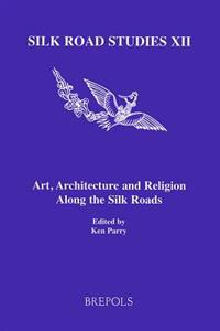 Art, Architecture and Religion Along the Silk Roads