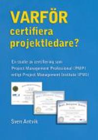 Varför certifiera projektledare? : en studie av certifiering som Project Management Professional (PMP) enligt Project Management Institute (PMI)