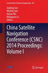 China Satellite Navigation Conference (CSNC) 2014 Proceedings: Volume I