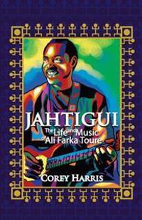 Jahtigui: The Life and Music of Ali Farka Toure