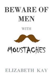 Beware of Men with Moustaches