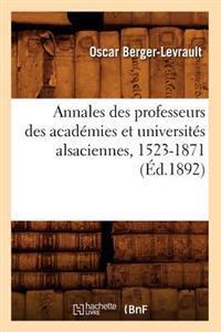 Annales Des Professeurs Des Acad�mies Et Universit�s Alsaciennes, 1523-1871 (�d.1892)