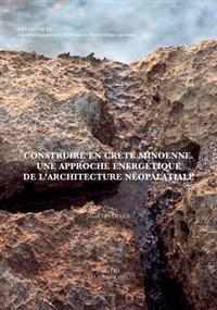 Construire En Crete Minoenne: Une Approche Energetique de L'Architecture Neopalatiale