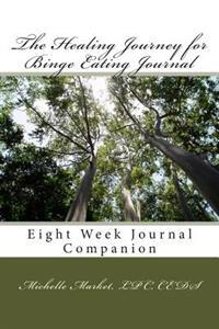 The Healing Journey for Binge Eating Journal: Eight Week Journal Companion