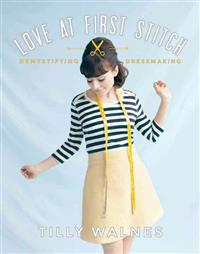 Love at First Stitch: Demystifying Dressmaking [With Pattern(s)]