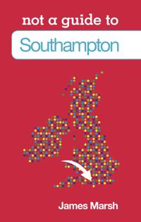 Not a Guide to: Southampton