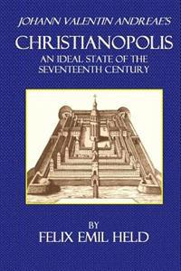 Johann Valentin Andreae's Christianopolis: An Ideal State of the Seventeenth Century