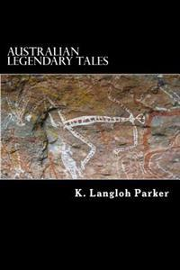 Australian Legendary Tales: Folklore of the Noongahburrahs