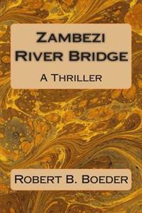Zambezi River Bridge: A Thriller