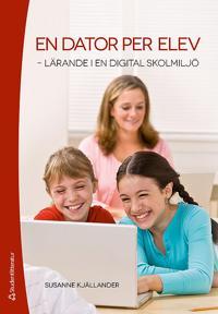 En dator per elev - lärande i en digital skolmiljö
