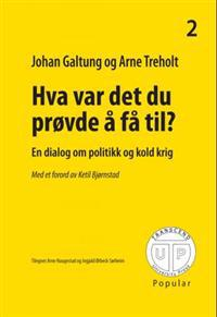 Hva var det du prøvde å få til? - Johan Galtung, Arne Treholt | Ridgeroadrun.org