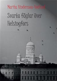 Svarta fåglar över Helsingfors : en sannskildring från Finland under krigsåren 1939-1945