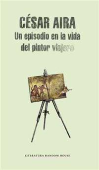 Un Episodio En La Vida del Pintor Viajero / An Episode in the Life of the Traveling Painter
