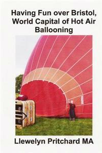 Having Fun Over Bristol, World Capital of Hot Air Ballooning: Kuinka Moni Naista Nahtavyyksista Voit Tunnistaa ?