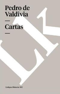 Cartas De Pedro De Valdivia / Letters of Pedro Valdivia
