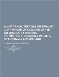 A Historical Treatise on Trial by Jury, Wager of Law, and Other Co-Ordinate Forensic Institutions, Formerly in Use in Scandinavia and Iceland