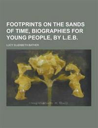 Footprints on the Sands of Time, Biographies for Young People, by L.E.B