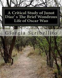 A Critical Study of Junot Diaz's the Brief Wondrous Life of Oscar Wao