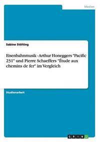 Eisenbahnmusik - Arthur Honeggers Pacific 231 Und Pierre Schaeffers  tude Aux Chemins de Fer Im Vergleich