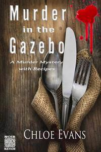 Murder in the Gazebo: A Murdery Mystery with Recipes