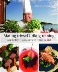 Mat og trivsel i riktig retning; oppskrifter, gode råvarer, tips og råd - John Tore Frydenlund   Inprintwriters.org