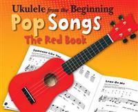 Ukulele from the Beginning - Pop Songs: The Red Book