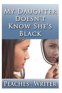 My Daughter Doesn't Know She's Black