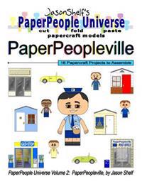 Jason Shelf's Paperpeople Universe: Paperpeopleville: Cut, Fold, and Paste Paper Figure Models