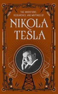 Inventions, Researches and Writings of Nikola Tesla (BarnesNoble Collectible Classics: Omnibus Edition)