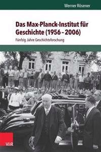 Das Max-Planck-Institut Fur Geschichte (1956-2006): Funfzig Jahre Geschichtsforschung