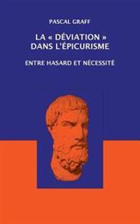 La Deviation Dans L'Epicurisme: Entre Hasard Et Necessite