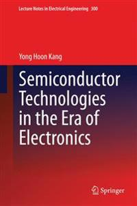 Semiconductor Technologies in the Era of Electronics