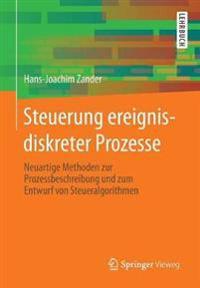 Steuerung Ereignisdiskreter Prozesse: Neuartige Methoden Zur Prozessbeschreibung Und Zum Entwurf Von Steueralgorithmen