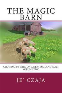 The Magic Barn: Growing Up Wild on a New England Farm
