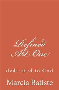 Refined Art One: Dedicated to God