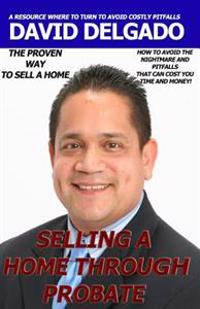 Selling a Home Through Probate: How to Avoid Probate Pitfalls
