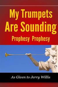 My Trumpets Are Sounding: Prophecy! Prophecy!