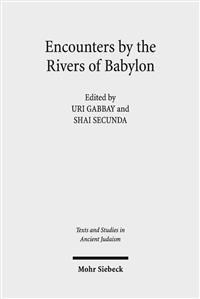 Encounters by the Rivers of Babylon: Scholarly Conversations Between Jews, Iranians, and Babylonians in Antiquity